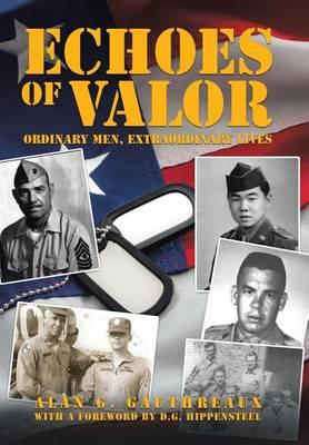 Echoes of Valor: Ordinary Men, Extraordinary Lives (Hardback)