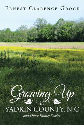 Growing Up in Yadkin County, N.C and Other Family Stories (Paperback)