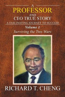 A Professor and CEO True Story: A Fascinating Journey to Success (Paperback)