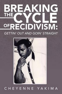 Breaking the Cycle of Recidivism: Gettin' Out and Goin' Straight (Paperback)