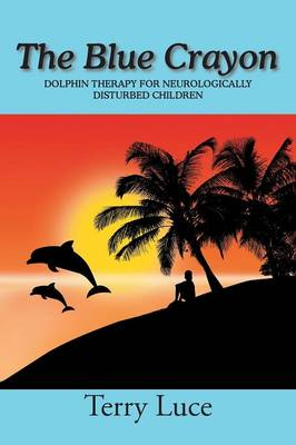 The Blue Crayon: Dolphin Therapy for Neurologically Disturbed Children (Paperback)