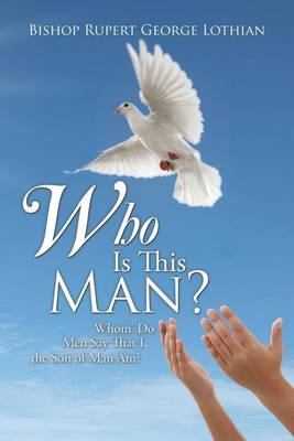 Who Is This Man?: Whom' Do Men Say That I the Son of Man Am? (Paperback)