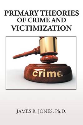 Primary Theories of Crime and Victimization (Paperback)