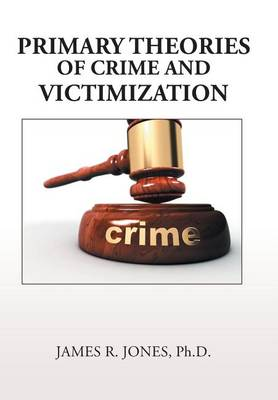 Primary Theories of Crime and Victimization (Hardback)