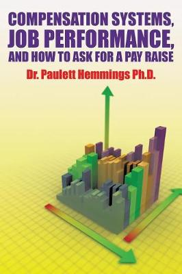 Compensation Systems, Job Performance, and How to Ask for a Pay Raise (Paperback)
