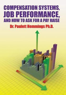 Compensation Systems, Job Performance, and How to Ask for a Pay Raise (Hardback)