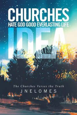 Churches Hate God Good Everlasting Life Idea: The Churches Verses the Truth (Paperback)