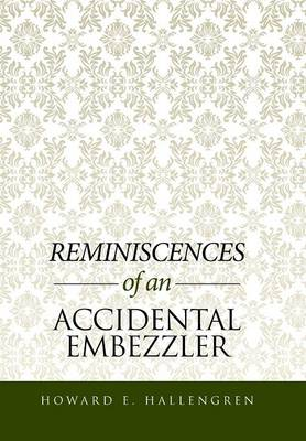 Reminiscences of an Accidental Embezzler (Hardback)