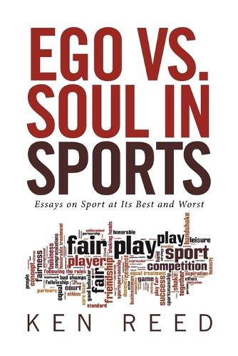 Ego vs. Soul in Sports: Essays on Sport at Its Best and Worst (Paperback)
