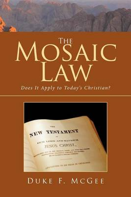 The Mosaic Law: Does It Apply to Today's Christian? (Paperback)