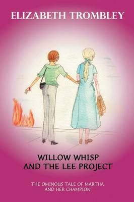 Willow Whisp and the Lee Project: The Ominous Tale of Martha and Her Champion (Paperback)
