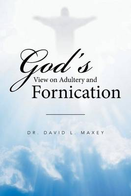 God's View on Adultery and Fornication (Paperback)
