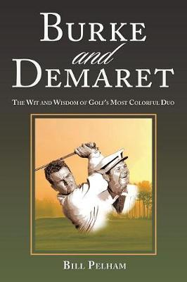 Burke and Demaret: The Wit and Wisdom of Golf's Most Colorful Duo (Paperback)