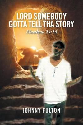 Lord Somebody Gotta Tell Tha Story (Paperback)