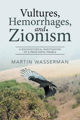Vultures, Hemorrhages, and Zionism: A Sociohistorical Investigation of a Franz Kafka Parable (Paperback)