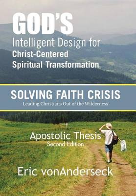 God's Intelligent Design for Christ-Centered Spiritual Transformation: Faith Crisis (Hardback)