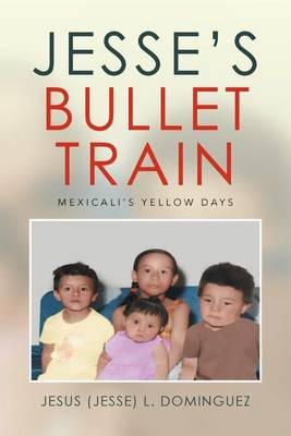 Jesse's Bullet Train - Mexicali's Yellow Days (Paperback)