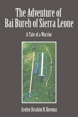 The Adventure of Bai Bureh of Sierra Leone: A Tale of a Warrior (Paperback)