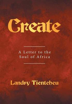 Create: A Letter to the Soul of Africa (Hardback)