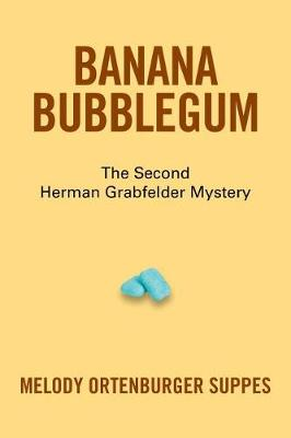 Banana Bubblegum: The Second Herman Grabfelder Mystery (Paperback)
