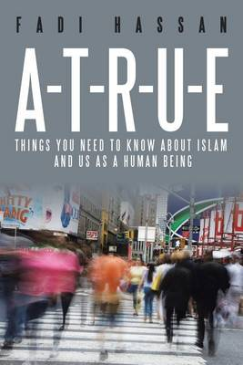 A-T-R-U-E: Things You Need to Know about Islam and Us as a Human Being (Paperback)