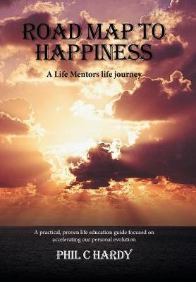 Road Map to Happiness: A Life Mentors Life Journey (Hardback)
