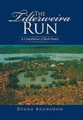 The Tilterweira Run: A Compilation of Bush Poetry (Hardback)