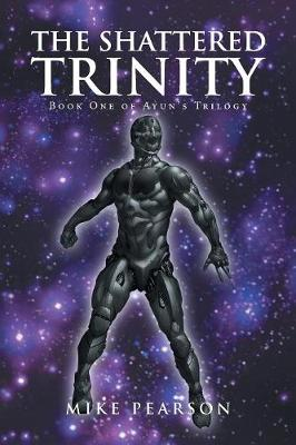 The Shattered Trinity: Book One of Ayun's Trilogy (Paperback)