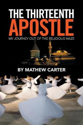 The Thirteenth Apostle: My Journey Out of the Religious Maze (Paperback)