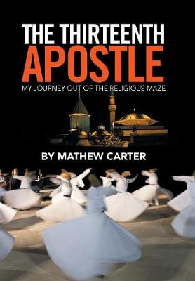 The Thirteenth Apostle: My Journey Out of the Religious Maze (Hardback)