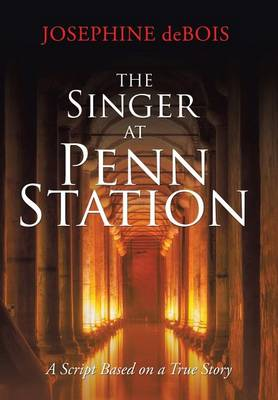 The Singer at Penn Station: A Script Based on a True Story (Hardback)