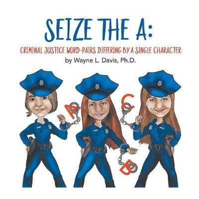 Seize the A: Criminal Justice Word-Pairs Differing by a Single Character (Paperback)