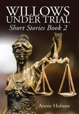 Willows Under Trial: Short Stories Book 2 (Hardback)