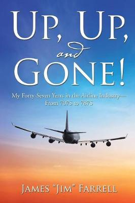 Up, Up, and Gone!: My Forty-Seven Years in the Airline Industry-From 707s to 787s (Paperback)