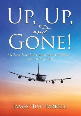 Up, Up, and Gone!: My Forty-Seven Years in the Airline Industry-From 707s to 787s (Hardback)