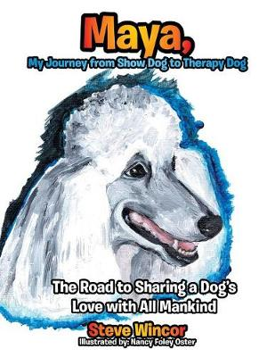 Maya, My Journey from Show Dog to Therapy Dog: The Road to Sharing a Dog's Love with All Mankind (Paperback)