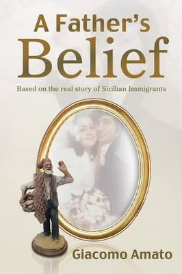 A Father's Belief: Based on the Real Story of Sicilian Immigrants (Paperback)