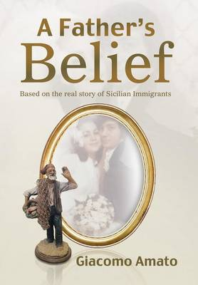 A Father's Belief: Based on the Real Story of Sicilian Immigrants (Hardback)