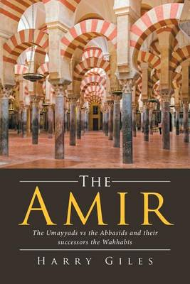 The Amir: The Umayyads vs the Abbasids and Their Successors the Wahhabis (Paperback)