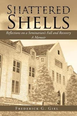 Shattered Shells: Reflections on a Seminarian's Fall and Recovery: A Memoir (Paperback)