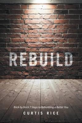 Rebuild: Brick by Brick 7 Steps to Rebuilding a Better You (Paperback)