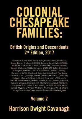 Colonial Chesapeake Families: British Origins and Descendants 2nd Edition: Volume 2 (Hardback)
