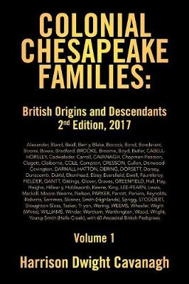 Colonial Chesapeake Families: British Origins and Descendants 2nd Edition: Volume 1 (Paperback)