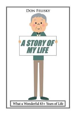 A Story of My Life: What a Wonderful 83+ Years of Life (Paperback)