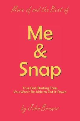 More of and the Best of Me & Snap: True Gut-Busting Tales You Won't Be Able to Put It Down (Paperback)