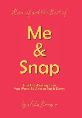 More of and the Best of Me & Snap: True Gut-Busting Tales You Won't Be Able to Put It Down (Hardback)