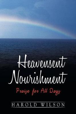 Heavensent Nourishment: Praise for All Days (Paperback)