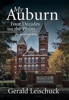 My Auburn: Four Decades on the Plains: An Autobiography (Hardback)