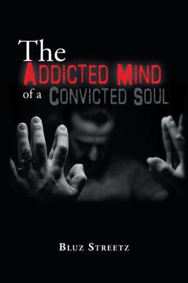 The Addicted Mind of a Convicted Soul (Paperback)