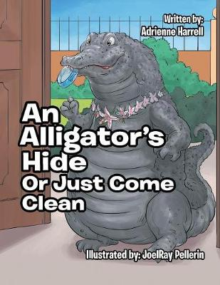 An Alligator's Hide: Or Just Come Clean (Paperback)
